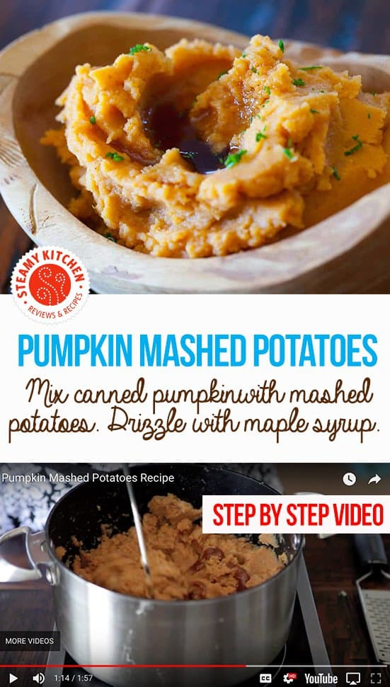 Pumpkin Mashed Potatoes: stir in a can of pumpkin puree into your mashed potatoes! Drizzle with maple syrup.