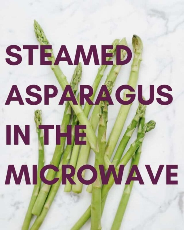 HOW TO STEAM ASPARAGUS IN THE MICROWAVE