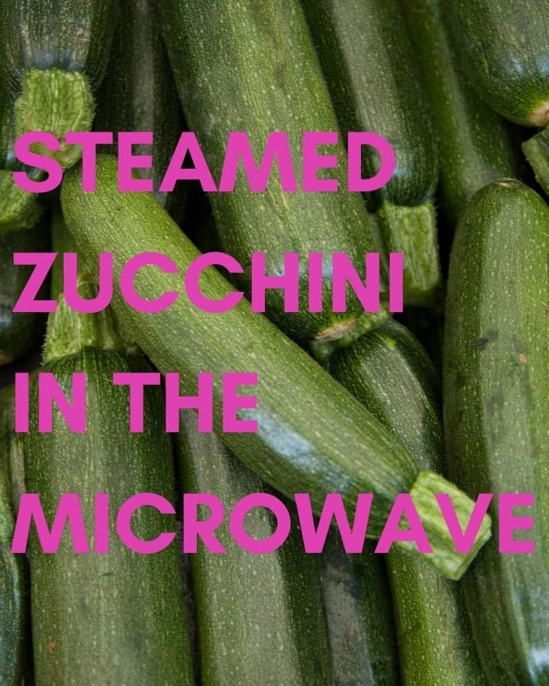 Steamed Zucchini In the Microwave