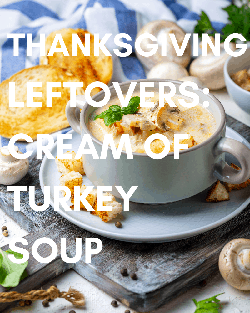 Leftover Thanksgiving Cream of Turkey Soup with Garlic Croutons