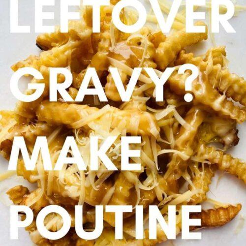 use leftover gravy to make poutine