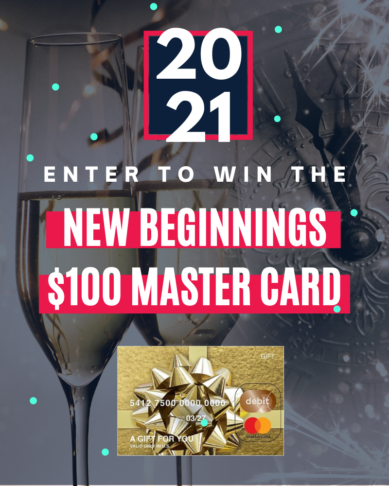 New Beginnings $100 MasterCard Gift Card GiveawayEnds in 73 days.