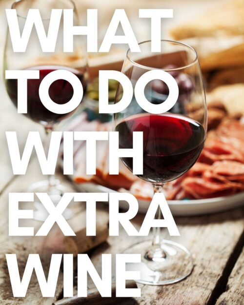 WHAT TO DO WITH EXTRA WINE