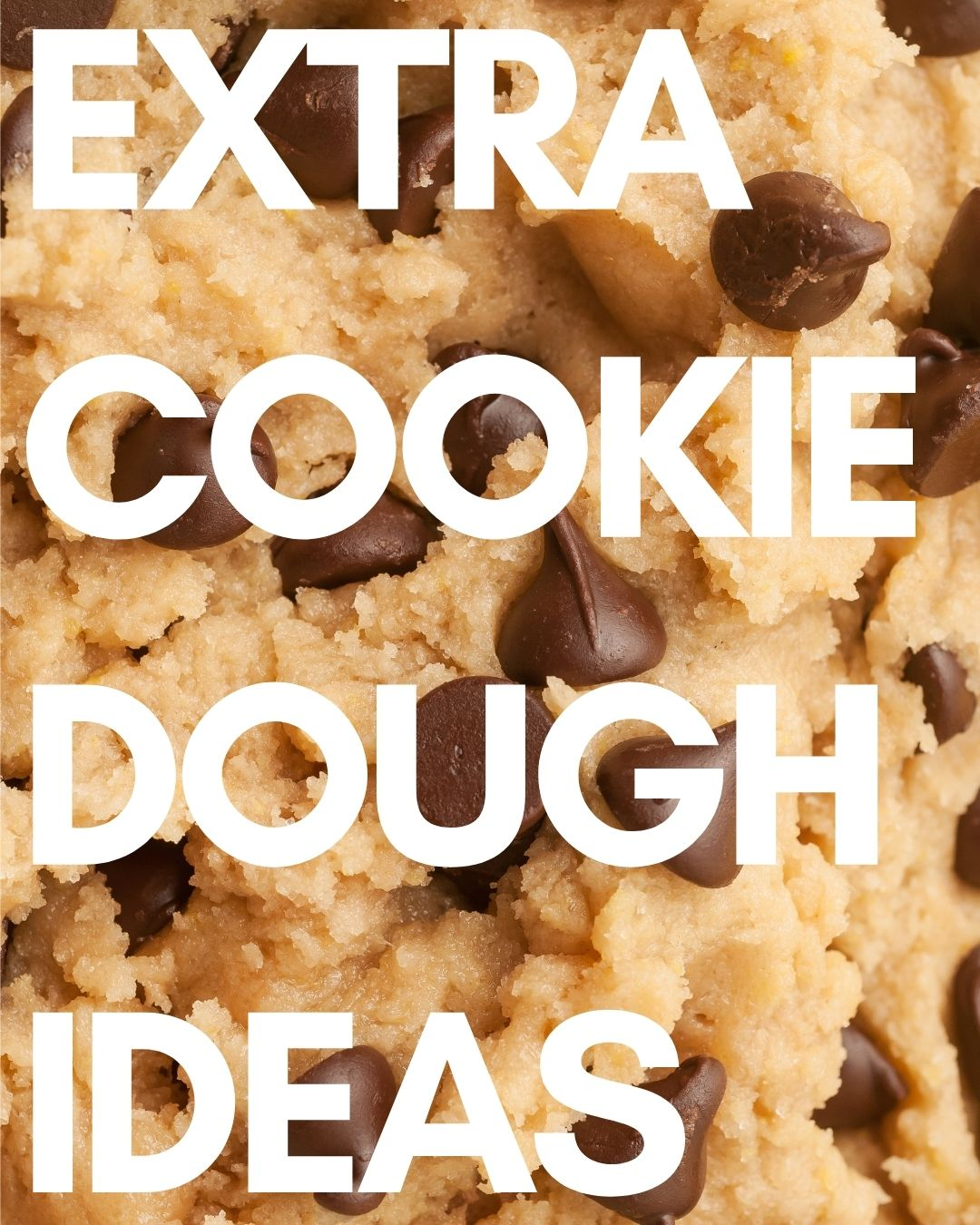What to do with Extra Cookie Dough