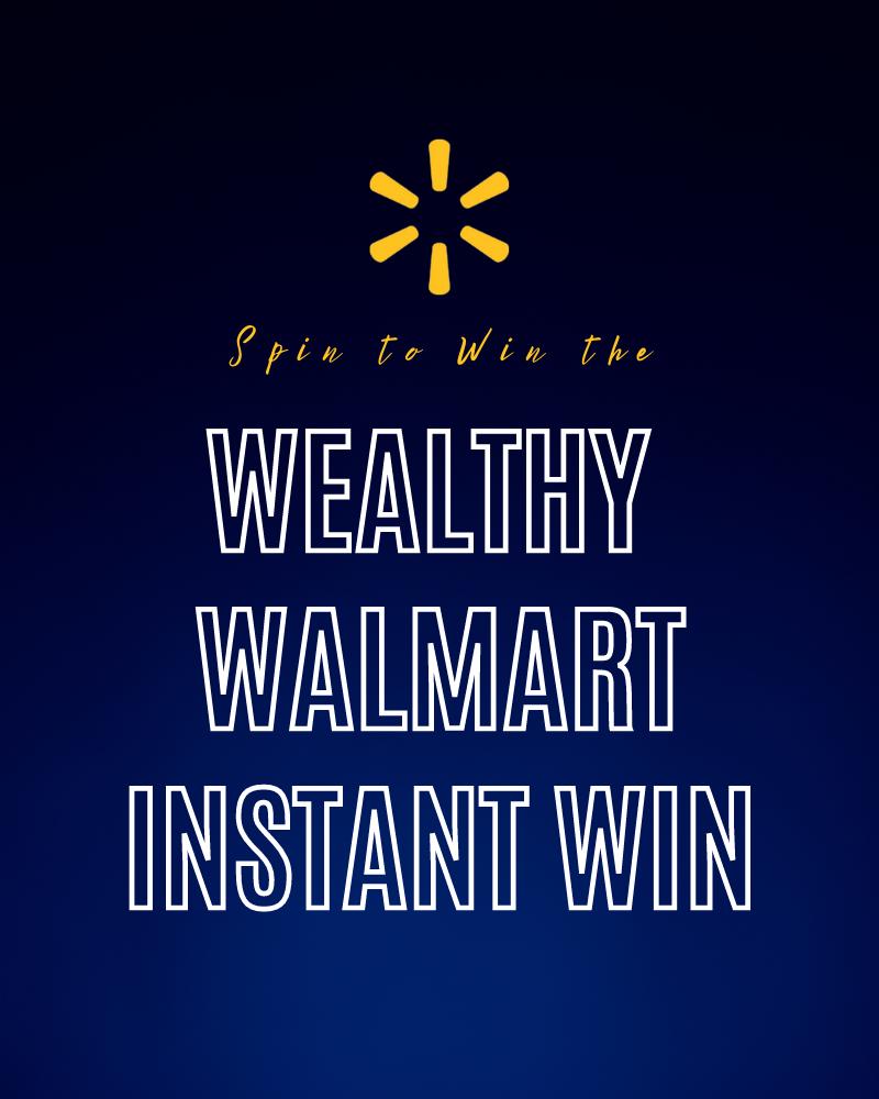 Wealthy Walmart Instant Win GameEnds in 67 days.